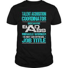 TALENT ACQUISITION COORDINATOR Because BADASS Miracle Worker Isn't An Official Job Title T-Shirts, Hoodies. VIEW DETAIL ==► https://www.sunfrog.com/LifeStyle/TALENT-ACQUISITION-COORDINATOR-BADASS-T3-Black-Guys.html?id=41382