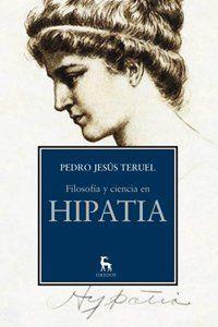 """Teruel Ruiz, Pedro Jesús.""""Filosofía y ciencia en Hipatia"""". Madrid : Gredos, 2011. Encuentra este libro en la 1ª planta: 1(38)TER"""