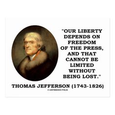 """Our Liberty Depends On Freedom Of The Press Postcard Here's a postcard featuring a timeless quote by Thomas Jefferson, President of the United States: """"Our liberty depends on freedom of the press, and that cannot be limited without being lost. Freedom Of The Press, Freedom Of Speech, Inspirational Quotes With Images, Amazing Quotes, Founding Fathers Quotes, Thomas Jefferson Quotes, President Quotes, Patriotic Quotes, History Quotes"""