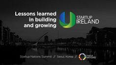How Startup Ireland is helping Ireland become a global startup hub - presentation at the Startup Nations Summit 2014 Korea by Startup  Ireland via slideshare