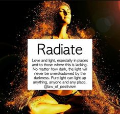 Radiate love&&light in an ever so dark world.