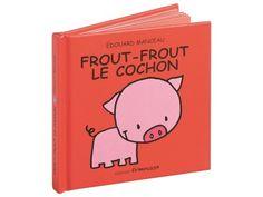 COLLECTION LA P'TITE ÉTINCELLE Frout-frout le cochon 19 mois/months : 10 fois par jour, 10 times a day!
