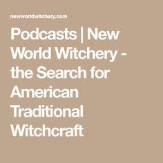 Podcasts | New World Witchery - the Search for American Traditional Witchcraft