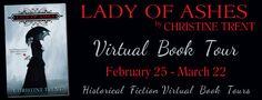 Christine Trent on tour for Lady of Ashes, February 25 - March 22 - Historical Fiction Virtual Book Tours