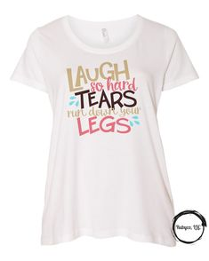 1f0f837bfc0 Items similar to Laugh so Hard Tears Run Down Your Legs - Scoop Neck T shirt  in sizing from Ladies Small - Womens 4XL Plus Size - Smile More!  ) on Etsy