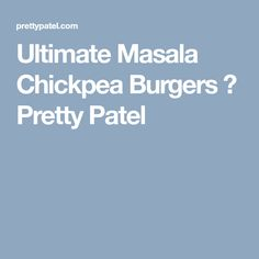 Ultimate Masala Chickpea Burgers ⋆ Pretty Patel