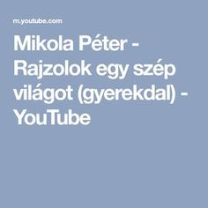 Mikola Péter - Rajzolok egy szép világot (gyerekdal) - YouTube Youtube, Tv, Mothers, Television Set, Youtubers, Youtube Movies, Television