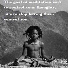 El fin de la meditación no es controlar los pensamientos, sino evitar que los pensamientos nos controlen.