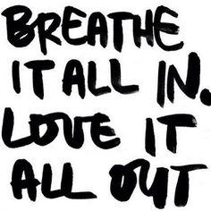 #breatheallinloveitallout