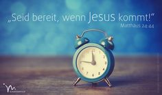 """""""Seid also zu jeder #Zeit #bereit, denn der #Menschensohn wird gerade dann #kommen, wenn ihr am #wenigsten damit rechnet!«"""" #Matthäus 24:44 #glaubensimpulse"""