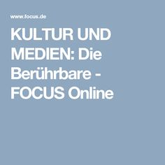 KULTUR UND MEDIEN: Die Berührbare - FOCUS Online