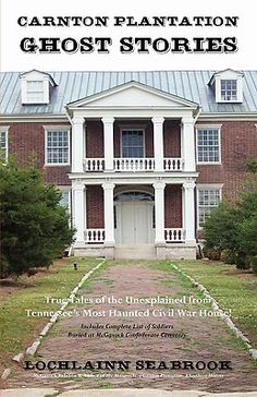 Carnton Plantation Ghost Stories: True Tales of the Unexplained from Tennessee's Most Haunted Civil War House! | IndieBound