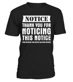 # Notice Funny Shirts Front .  NOTICE. Thank you for noticing this notice. Your noticing this notice has been noticed.Design on Front >> https://www.teezily.com/best-funny-shirtDesign on Back >> https://www.teezily.com/best-funny-shirtsSpecial Offer, not available anywhere else!      Available in a variety of styles and colors      Buy yours now before it is too late!      Secured payment via Visa / Mastercard / Amex / PayPal / iDealTags: lmfao best funny fun lol lmao trending bestseller top…