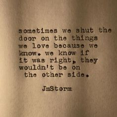 Soulmate And Love Quotes: Love quote : Soulmate Quotes : Sometimes we shut the door on the things we love . - Hall Of Quotes Now Quotes, Great Quotes, Quotes To Live By, Life Quotes, Inspirational Quotes, Daily Quotes, Quotes About Pride, Motivational, The Words