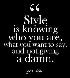 Fashion Quotes : Picture Description'Style is knowing who you are, what you want to say, and not giving a damn.' - Gore Vidal - Glam Quotes for Every Fashion Lover - Photos Wisdom Quotes, Words Quotes, Wise Words, Quotes To Live By, Me Quotes, Style Quotes, Sayings And Phrases, Strong Quotes, Qoutes