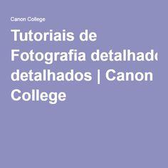 Tutoriais de Fotografia detalhados | Canon College