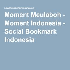 Moment Meulaboh - Moment Indonesia - Social Bookmark Indonesia