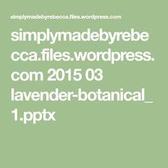 simplymadebyrebecca.files.wordpress.com 2015 03 lavender-botanical_1.pptx