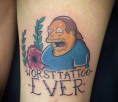 simpsons tattoos - Worst Tattoo ever Comic book guy 90s Tattoos, Funny Tattoos, Sister Tattoos, Cool Tattoos, Worst Tattoos, Awesome Tattoos, Tatoos, Homer Simpson, Comic Book Guy