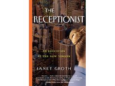 The Receptionist: an Education at The New Yorker    In addition to watering plants, walking dogs, taking messages, and running errands, Janet Groth's office job involved knowing the ups and downs of its noted staff (which then included E.B. White and Muriel Spark). Her lovingly crafted memoir, which kicks off in the late '50s and spans more than twenty years, reminds you receptionists are always watching.