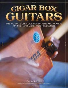 Cigar Box Guitars: The Ultimate DIY Guide for the Makers and Players of the Handmade Music Revolution: Part DIY guide, part scrapbook - this book takes you behind the music to get a glimpse into the faces, places and workshops of the cigar box revolution. Cigar Box Nation, Woodworking Terms, Highland Woodworking, Guitar Books, Book Annotation, Guitar Neck, Guitar Building, Playing Guitar, Cigars