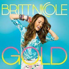 "Britt Nicole's ""Gold"" album. My friend gave me my first Britt Nicole CD. This one."