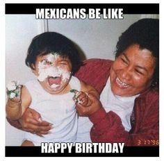 New Memes Mexicanos Mexican Humor Kids 46 Ideas Humor Mexicano, Mexican Funny Memes, Mexican Jokes, Mexican Stuff, Mexican Candy, Ok Kid, Mexicans Be Like, Mexican Problems, Happy Birthday Funny