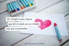 """""""Um coração é uma riqueza que não se vende nem se compra, mas que se presenteia."""""""