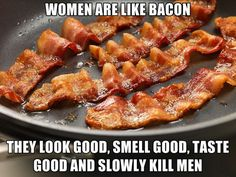 Women are like bacon // funny pictures - funny photos - funny images - funny pics - funny quotes - #lol #humor #funnypictures