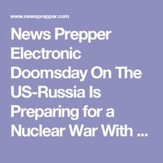 News Prepper  Electronic Doomsday On The US-Russia Is Preparing for a Nuclear War With the United States - News Prepper