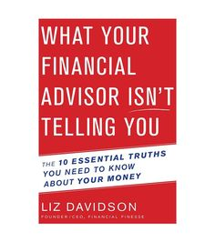 What Your Financial Advisor Isn't Telling You by Liz Davidson