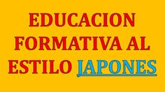 Educacion Formativa Al Estilo Japones | Carlos Kasuga