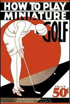 """""""How to Play Miniature Golf"""" by Michael J. Phillips - 1930 - The Keystone Publishing Company - illustrator unknown"""