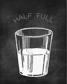 Chalkboard Glass Half Full Print. $4.50, via Etsy.