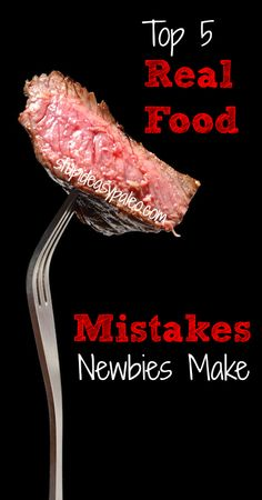 Top 5 Real Food Mistakes Newbies Make | stupideasypaleo.com Click here to read the five that made the list --> http://stupideasypaleo.com/2013/12/08/top-5-paleo-mistakes-newbies-make/ #realfood #paleo #glutenfree