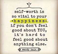 This is so true...know you are enough just as you are and that YOU have worth.