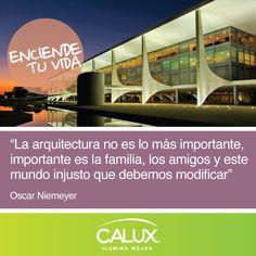 """""""La arquitectura no es lo más importante, importante es la familia, los amigos y este mundo injusto que debemos modificar"""" - Oscar Niemeyer"""