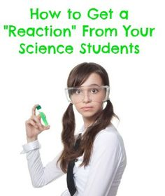 "Five Guaranteed Ways to Get a ""Reaction"" From Your Science Students #weareteachers"