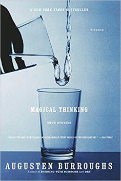 Magical Thinking: True Stories: Augusten Burroughs: 9780312315955: Amazon.com: Books