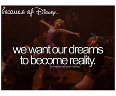 Because of Disney... we want our dreams to become reality. --Tangled -- Snuggly Duckling