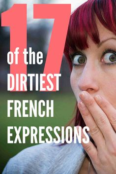 Find out 17 of the dirtiest French expressions and when to use them. Just to let you know, there is definitely some coarse language and swearing in them. You will laugh and be shocked at the same time.