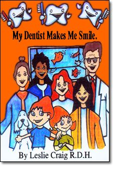 """""""My Dentist Makes Me Smile"""" by Leslie Craig - An informative and fun-filled activity book with the aid of picture stories and interactive coloring both parent and child become engaged in the education process about the first visit to the dentist."""