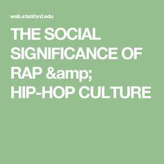 THE SOCIAL SIGNIFICANCE OF RAP & HIP-HOP CULTURE