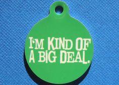 I'm Kind of a Big Deal Pet Tag $10