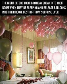 Great idea to put balloons in someones room while they are sleeping for their birthday! Love it!