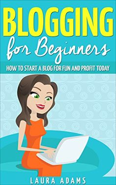 Blogging for Beginners: How to Start a Blog for Fun and Profit