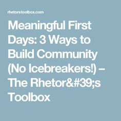 Meaningful First Days: 3 Ways to Build Community (No Icebreakers!) – The Rhetor's Toolbox