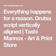 Everything happens for a reason. Drutsa script vertically aligned | Tashi Mannox - Art & Print Store