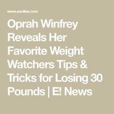 Oprah Winfrey Reveals Her Favorite Weight Watchers Tips & Tricks for Losing 30 Pounds | E! News
