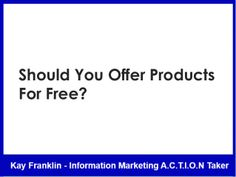 Should you offer products for free by Kay Franklin via slideshare